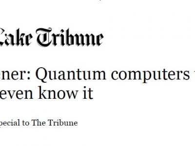David Wiener Op-Ed in The Salt Lake Tribune: Quantum computers will be here before we even know it
